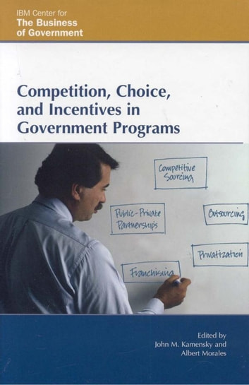 Competition, Choice, and Incentives in Government Programs ebook by