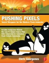 Pushing Pixels - Chris Georgenes' Secret Weapons for the Modern Flash Animator ebook by Chris Georgenes