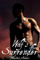 Wolf's Surrender: A Werewolf Erotic Romance ebook by Alastair Anders
