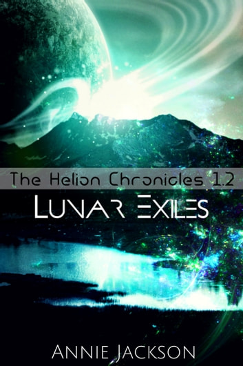 Lunar Exiles - The Helion Chronicles 1.2 ebook by Annie Jackson