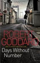Days Without Number ebook by Robert Goddard