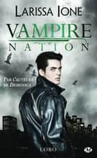 Lobo - Vampire Nation, T2.5 ebook by Zeynep Diker, Larissa Ione