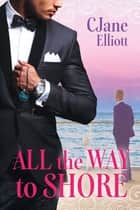 All the Way to Shore ebook by CJane Elliott