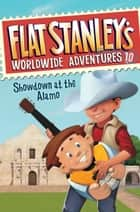 Flat Stanley's Worldwide Adventures #10: Showdown at the Alamo ebook by Jeff Brown, Macky Pamintuan