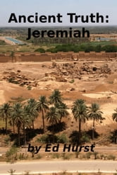 Ancient Truth: Jeremiah ebook by Ed Hurst