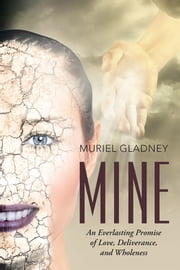 Mine - An Everlasting Promise of Love, Deliverance, and Wholeness ebook by Muriel Gladney