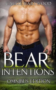 Bear Intentions - Omnibus Edition - Bear Intentions ebook by Callie Hartwood