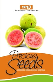 2013 Precious Seeds - A Morning and Evening Christian Devotional ebook by Vine Branch Ministries