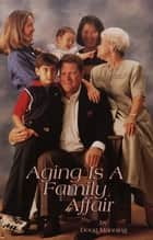 Aging is a Family Affair ebook by Doug Manning