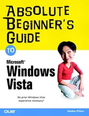 Absolute Beginner's Guide to Microsoft Windows Vista ebook by O'Hara, Shelley