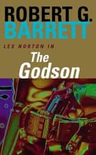 The Godson: A Les Norton Novel 4 ebook by Robert G. Barrett