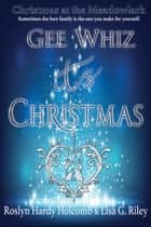 Gee Whiz, It's Christmas ebook by Lisa G. Riley, Roslyn Hardy Holcomb