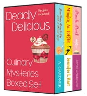 Deadly Delicious - Culinary Mysteries Boxed Set ebook by Janel Gradowski, Jennifer L. Hart, A. Gardner