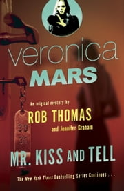 Veronica Mars (2): An Original Mystery by Rob Thomas - Mr. Kiss and Tell ebook by Rob Thomas,Jennifer Graham