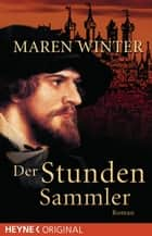Der Stundensammler - Roman ebook by Maren Winter