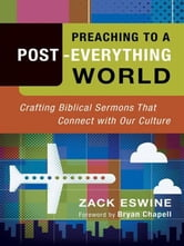 Preaching to a Post-Everything World - Crafting Biblical Sermons That Connect with Our Culture ebook by Zack Eswine