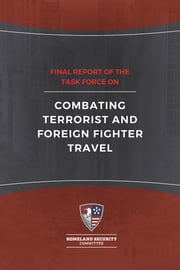 Final Report of the Task Force on Combating Terrorist and Foreign Fighter Travel ebook by Homeland Security Committee Homeland Security Committee,Malcolm Nance