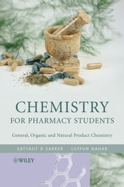 Chemistry for Pharmacy Students - General, Organic and Natural Product Chemistry ebook by Satyajit Sarker,Lutfun Nahar