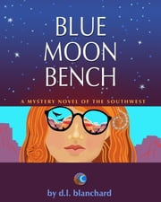Blue Moon Bench ebook by D L Blanchard