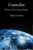 Councilor: Book Six of the Channel Riders ebook by Valerie Gaumont