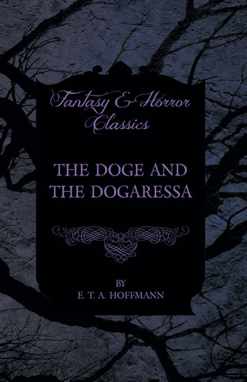 The Doge and the Dogaressa (Fantasy and Horror Classics) ebook by E. T. A. Hoffmann