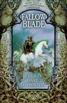 Fallowblade: Crowthistle 4 ebook by Cecilia Dart-Thornton