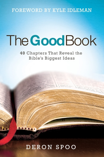 The Good Book - 40 Chapters That Reveal the Bible's Biggest Ideas ebook by Deron Spoo