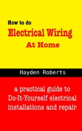 how to do electrical wiring at home ebook by hayden roberts - 9781370394999  | rakuten kobo united states  kobo.com