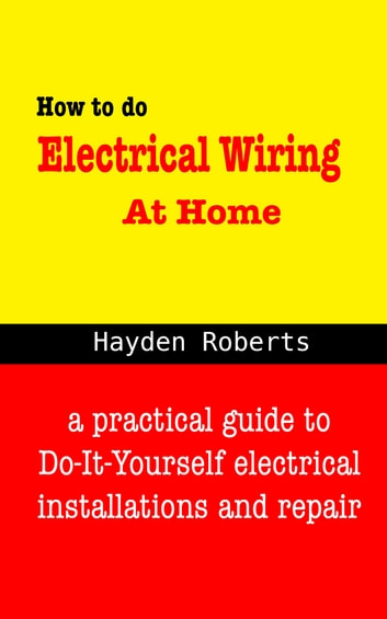 Amazing How To Do Electrical Wiring At Home Ebook By Hayden Roberts Wiring 101 Olytiaxxcnl