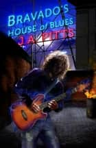 Bravado's House of Blues ebook by J.A. Pitts