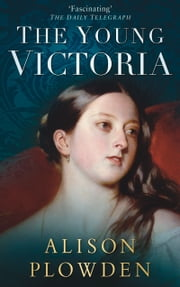 Young Victoria ebook by Alison Plowden