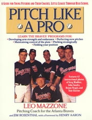 Pitch Like a Pro - A guide for Young Pitchers and their Coaches, Little League through High School ebook by Jim Rosenthal,Leo Mazzone,Henry Aaron