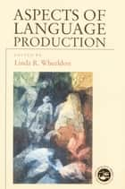 Aspects of Language Production ebook by Linda Wheeldon