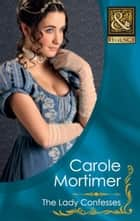 The Lady Confesses (Mills & Boon Historical) (The Copeland Sisters, Book 4) ebook by Carole Mortimer