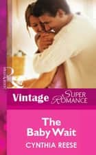 The Baby Wait (Mills & Boon Vintage Superromance) ebook by Cynthia Reese