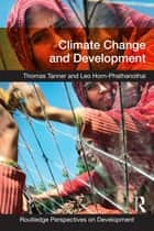 Climate Change and Development ebook by Thomas Tanner,Leo Horn-Phathanothai