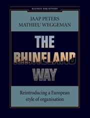 The rhineland way - reintroducing a European style of organisation ebook by Jaap Peters, Mathieu Weggeman
