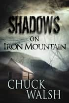 Shadows On Iron Mountain ebook by Chuck Walsh