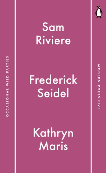 Penguin Modern Poets 5 - Occasional Wild Parties eBook by Sam Riviere,Frederick Seidel,Kathryn Maris