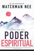 Secretos del poder espiritual - De los escritos de Watchman Nee ebook by Watchman Nee