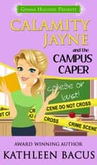 Calamity Jayne and the Campus Caper ebook by Kathleen Bacus