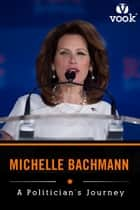 Michelle Bachmann: A Politician's Journey ebook by Vook