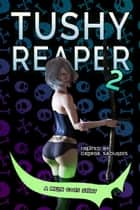 Tushy Reaper 2 ebook by George Saoulidis