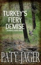 Turkey's Fiery Demise - Gabriel Hawke Novel, #6 ebook by Paty Jager
