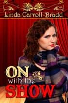 On With The Show ebook by Linda  Carroll-Bradd