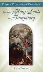 Prayers, Promises, and Devotions for the Holy Souls in Purgatory ebook by Susan Tassone