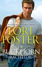 A Buckhorn Bachelor ebook by Lori Foster