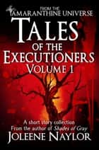 Tales of the Executioners, Volume One ebook by Joleene Naylor