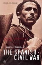 The Spanish Civil War ebook by Hugh Thomas