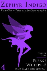 Please Whisper! (and make her scream) - Episode 4 ebook by Zephyr Indigo